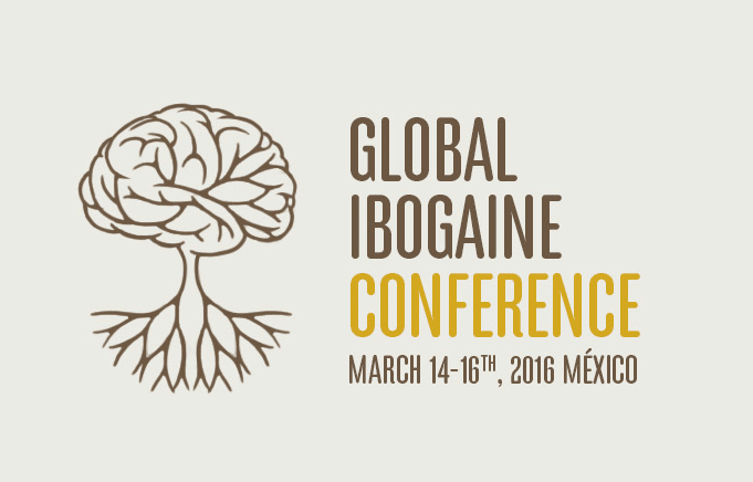 The Global Ibogaine Conference will be held March 14 - 16, 2016, in Mexico.